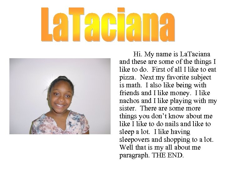 Hi. My name is La. Taciana and these are some of the things I