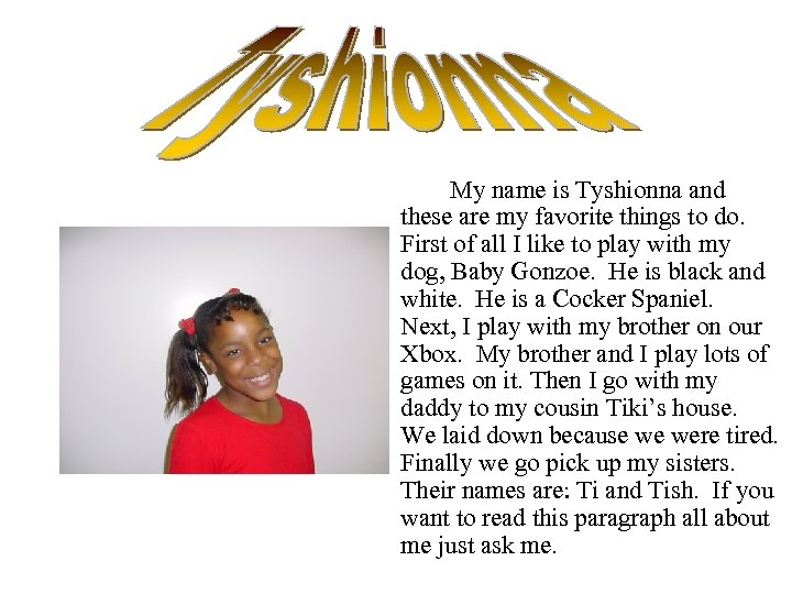 My name is Tyshionna and these are my favorite things to do. First of