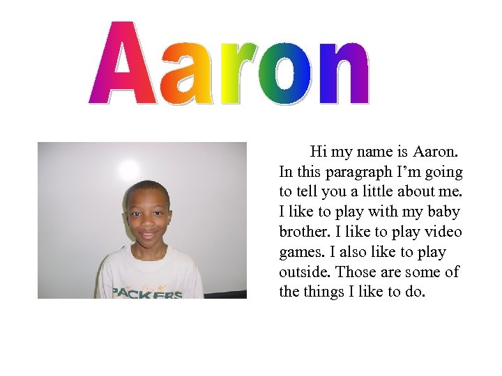 Hi my name is Aaron. In this paragraph I'm going to tell you a