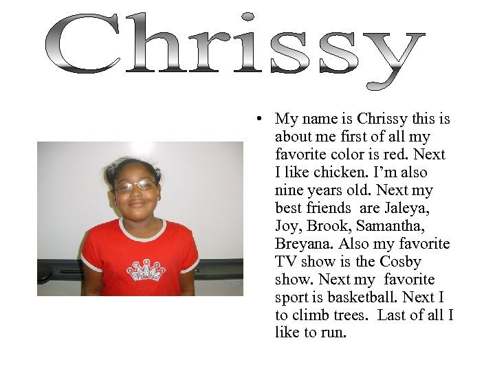 • My name is Chrissy this is about me first of all my