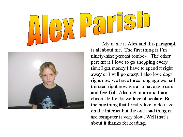 My name is Alex and this paragraph is all about me. The first thing