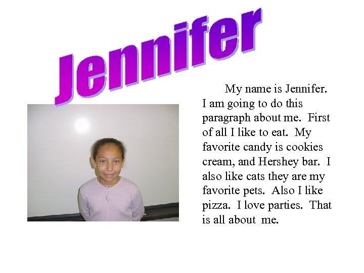 My name is Jennifer. I am going to do this paragraph about me. First