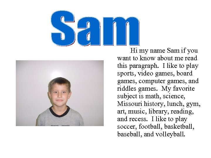 Hi my name Sam if you want to know about me read this paragraph.