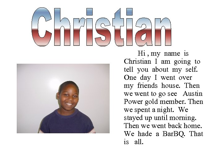 Hi , my name is Christian I am going to tell you about my