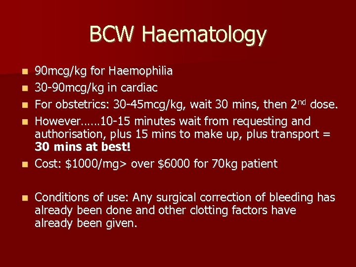 BCW Haematology n n n 90 mcg/kg for Haemophilia 30 -90 mcg/kg in cardiac