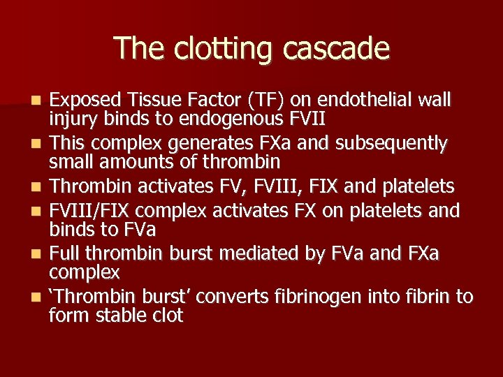 The clotting cascade n n n Exposed Tissue Factor (TF) on endothelial wall injury