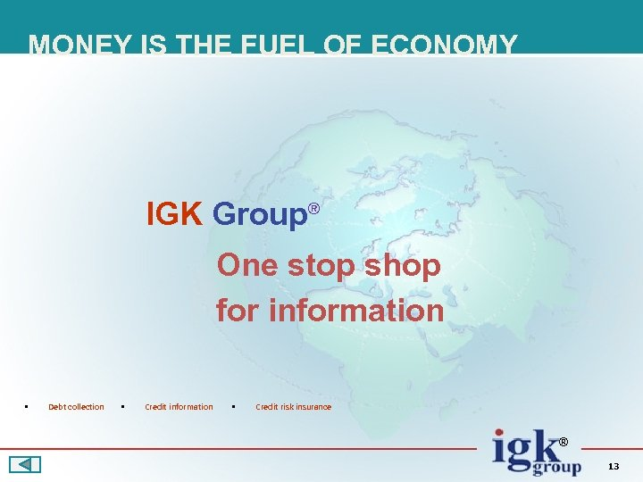 MONEY IS THE FUEL OF ECONOMY IGK Group® One stop shop for information §