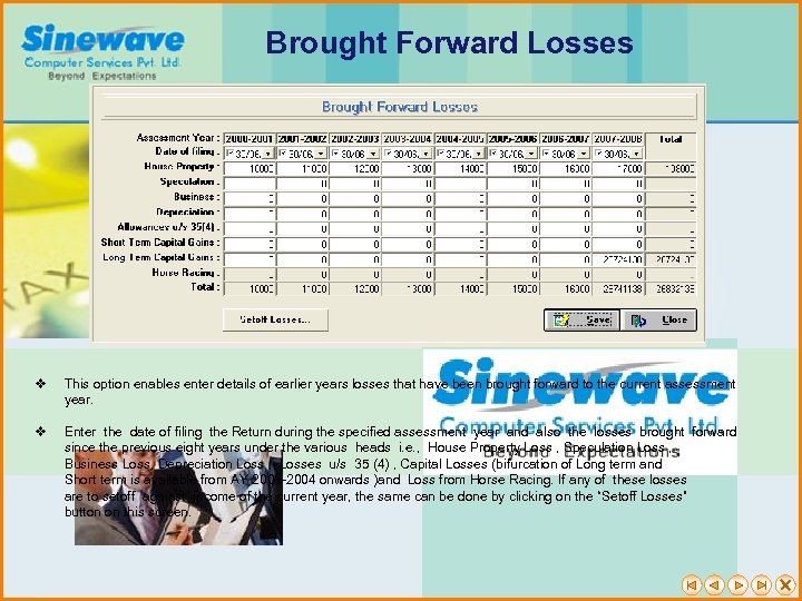 Brought Forward Losses v This option enables enter details of earlier years losses that