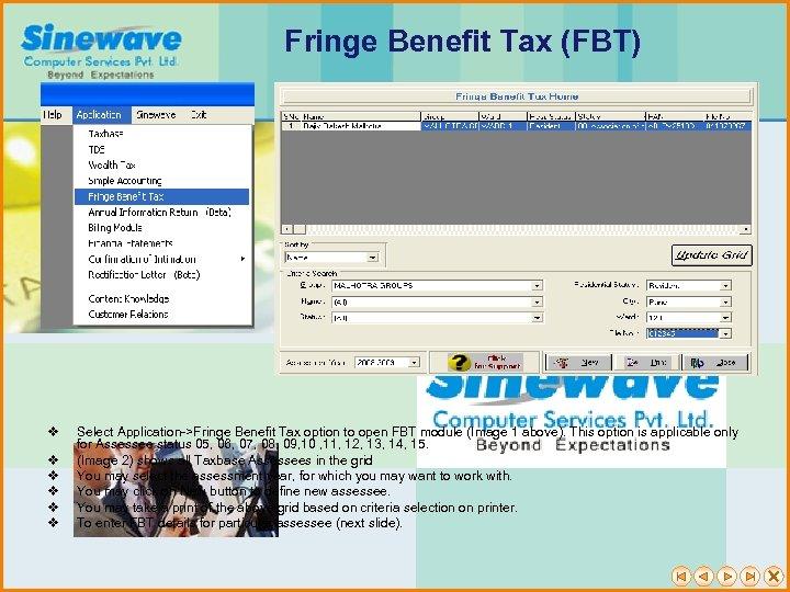 Fringe Benefit Tax (FBT) v v v Select Application->Fringe Benefit Tax option to open