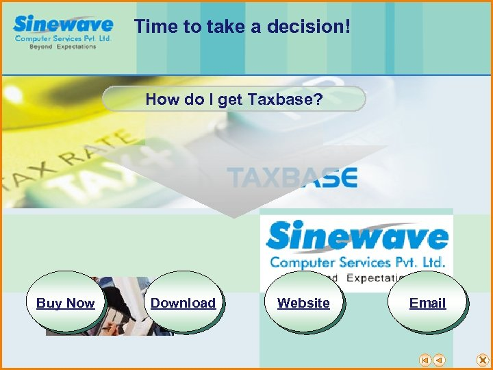 Time to take a decision! How do I get Taxbase? Buy Now Download Website