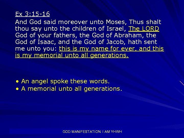 Ex 3: 15 -16 And God said moreover unto Moses, Thus shalt thou say