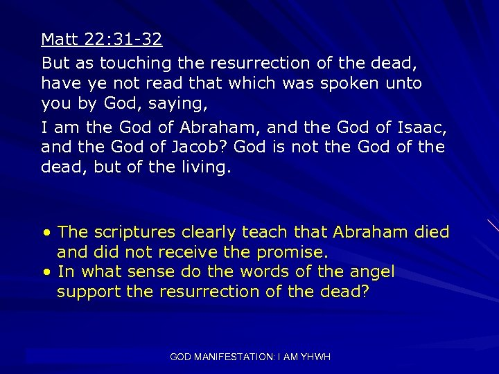 Matt 22: 31 -32 But as touching the resurrection of the dead, have ye