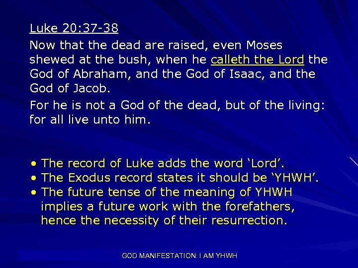 Luke 20: 37 -38 Now that the dead are raised, even Moses shewed at