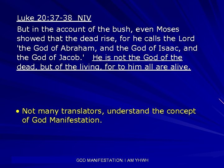 Luke 20: 37 -38 NIV But in the account of the bush, even Moses