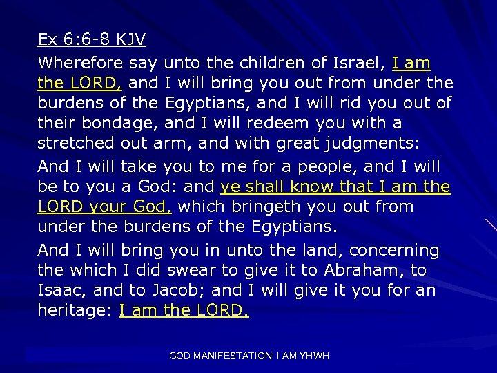 Ex 6: 6 -8 KJV Wherefore say unto the children of Israel, I am