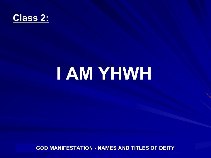 Class 2: I AM YHWH GOD MANIFESTATION - NAMES AND TITLES OF DEITY