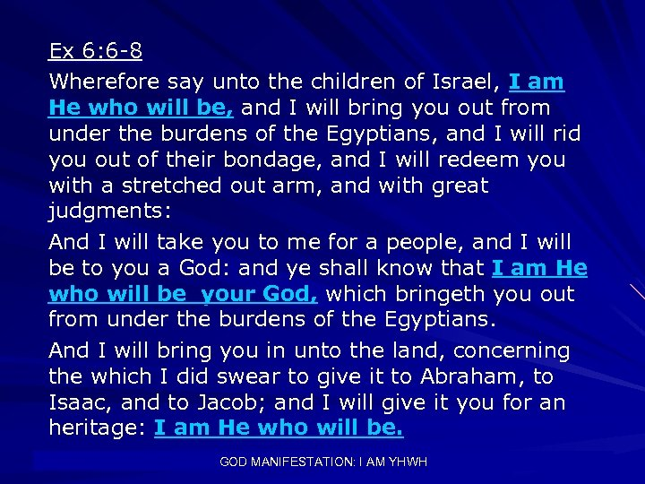 Ex 6: 6 -8 Wherefore say unto the children of Israel, I am He