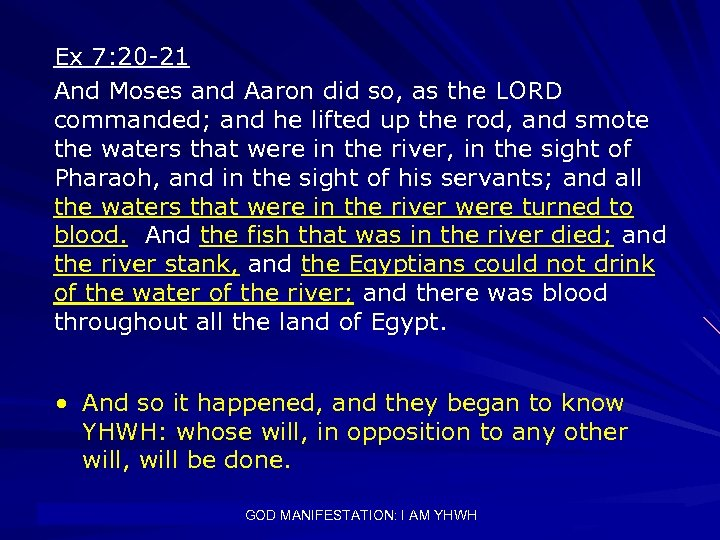 Ex 7: 20 -21 And Moses and Aaron did so, as the LORD commanded;