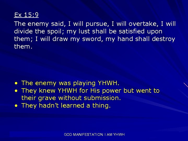Ex 15: 9 The enemy said, I will pursue, I will overtake, I will