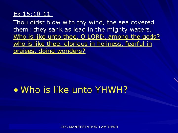 Ex 15: 10 -11 Thou didst blow with thy wind, the sea covered them: