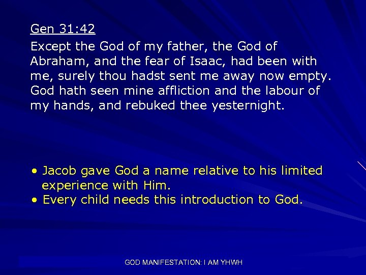 Gen 31: 42 Except the God of my father, the God of Abraham, and