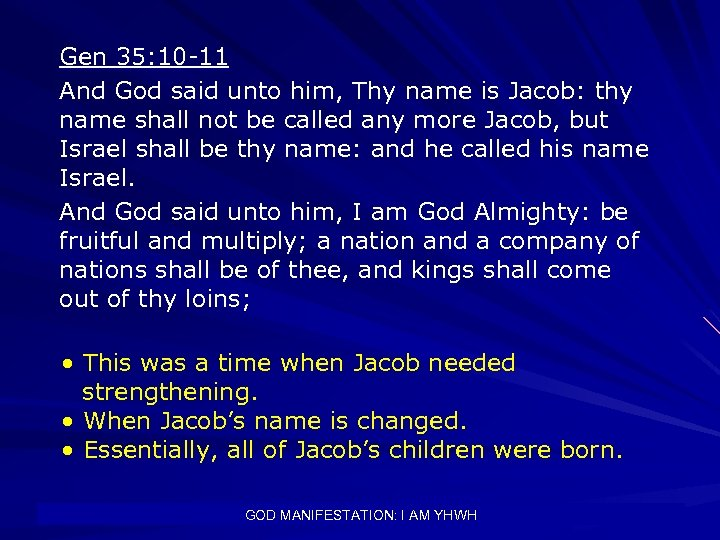 Gen 35: 10 -11 And God said unto him, Thy name is Jacob: thy