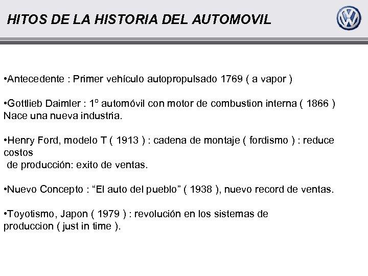 HITOS DE LA HISTORIA DEL AUTOMOVIL • Antecedente : Primer vehículo autopropulsado 1769 (