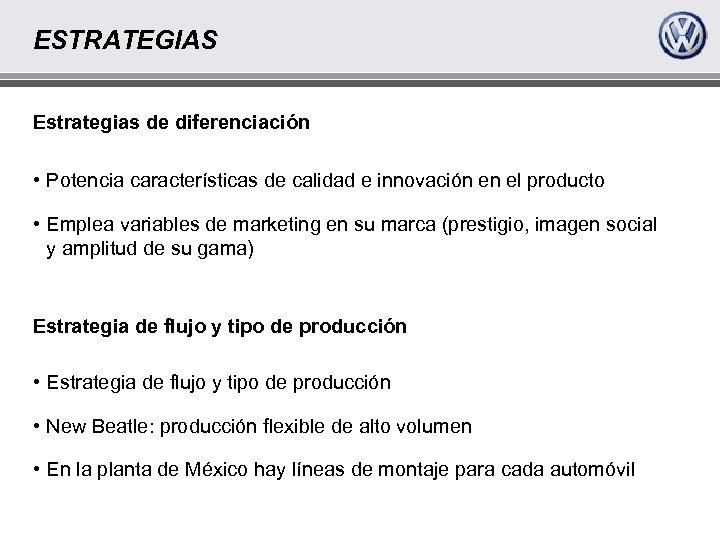 ESTRATEGIAS Estrategias de diferenciación • Potencia características de calidad e innovación en el producto