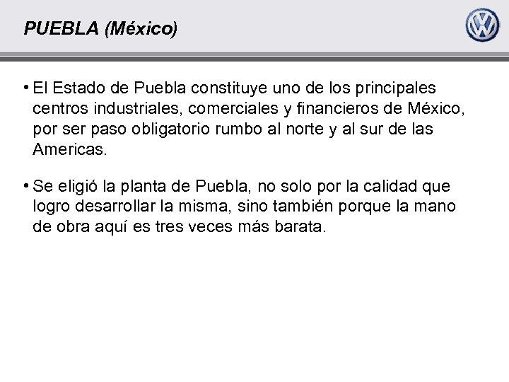 PUEBLA (México) • El Estado de Puebla constituye uno de los principales centros industriales,