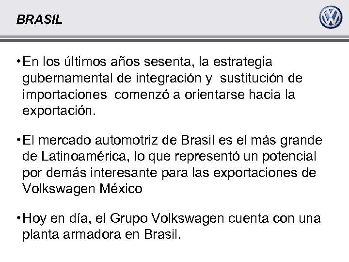 BRASIL • En los últimos años sesenta, la estrategia gubernamental de integración y sustitución