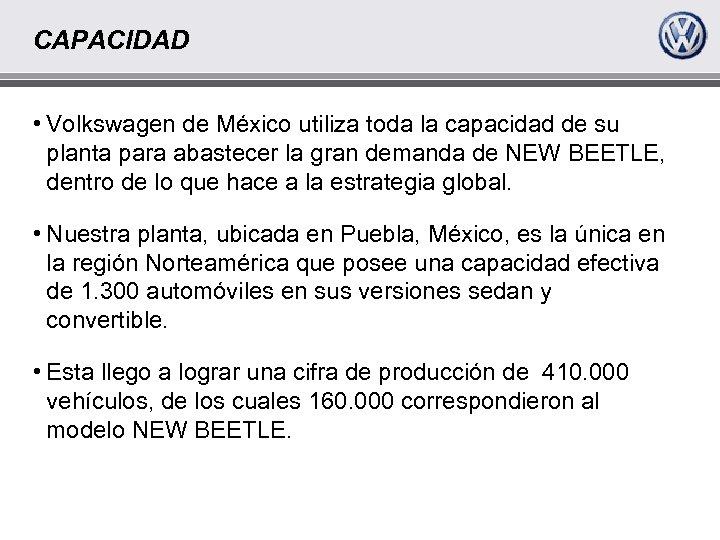CAPACIDAD • Volkswagen de México utiliza toda la capacidad de su planta para abastecer