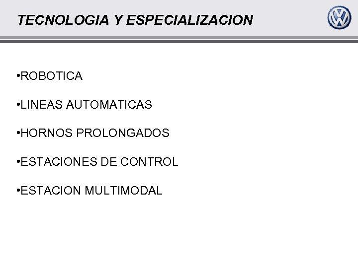TECNOLOGIA Y ESPECIALIZACION • ROBOTICA • LINEAS AUTOMATICAS • HORNOS PROLONGADOS • ESTACIONES DE