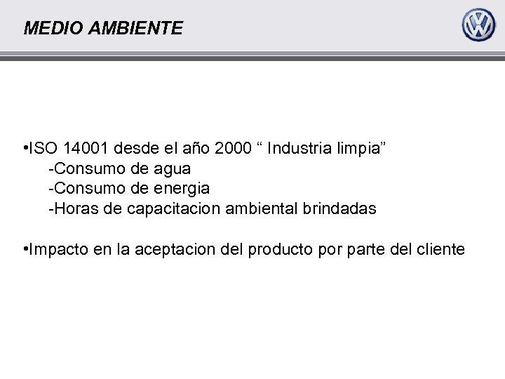 """MEDIO AMBIENTE • ISO 14001 desde el año 2000 """" Industria limpia"""" -Consumo de"""
