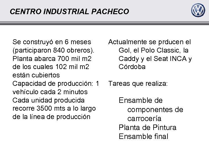 CENTRO INDUSTRIAL PACHECO Se construyó en 6 meses (participaron 840 obreros). Planta abarca 700