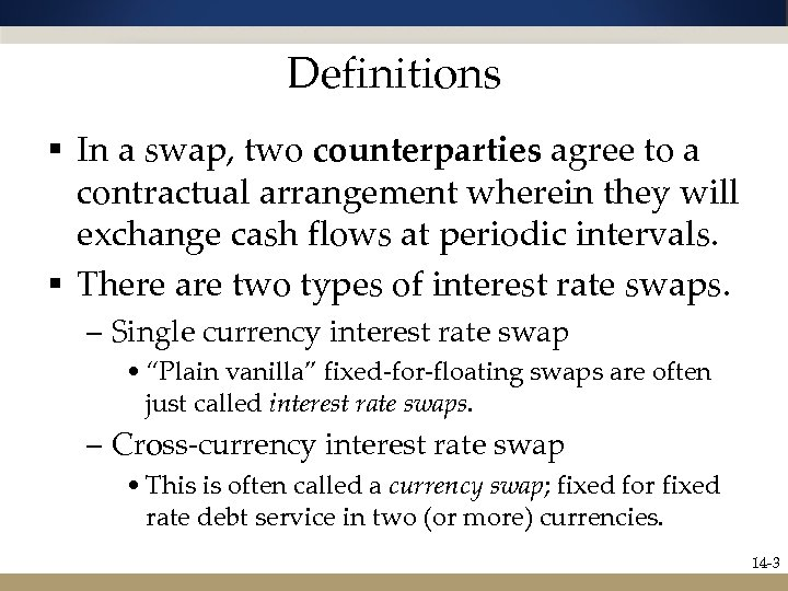 Definitions § In a swap, two counterparties agree to a contractual arrangement wherein they