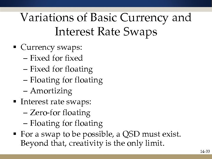 Variations of Basic Currency and Interest Rate Swaps § Currency swaps: – Fixed for