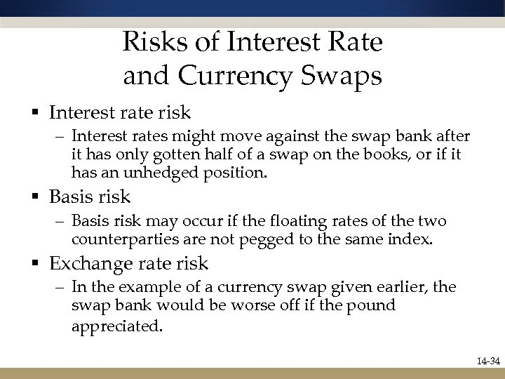 Risks of Interest Rate and Currency Swaps § Interest rate risk – Interest rates