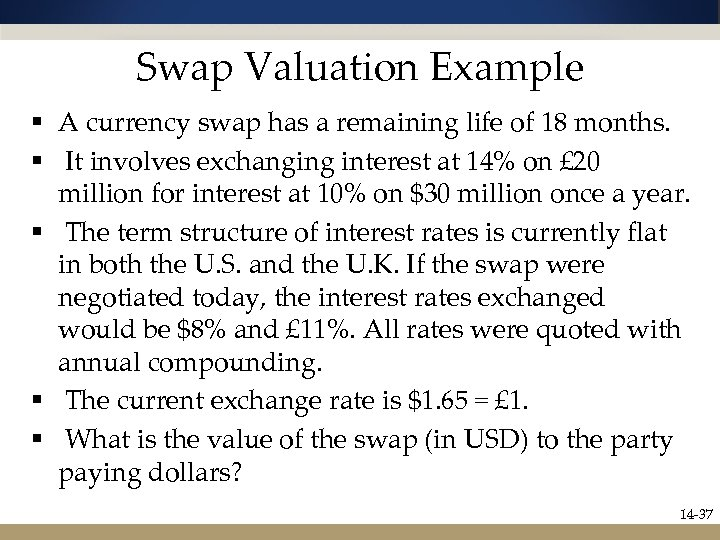 Swap Valuation Example § A currency swap has a remaining life of 18 months.