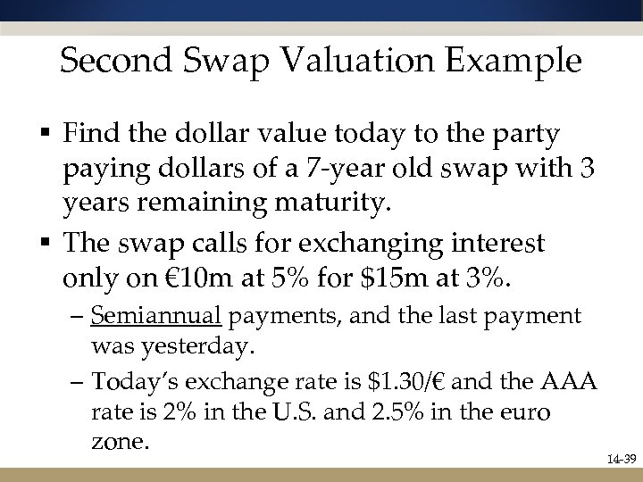 Second Swap Valuation Example § Find the dollar value today to the party paying