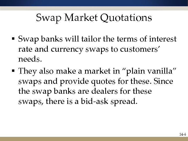 Swap Market Quotations § Swap banks will tailor the terms of interest rate and