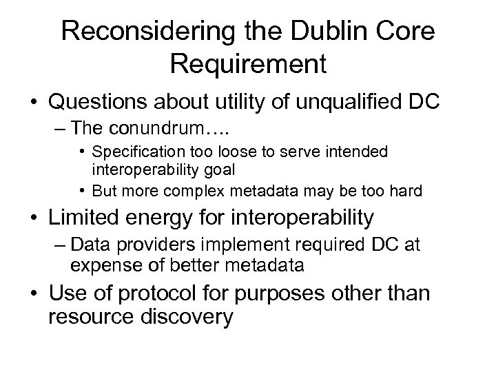 Reconsidering the Dublin Core Requirement • Questions about utility of unqualified DC – The