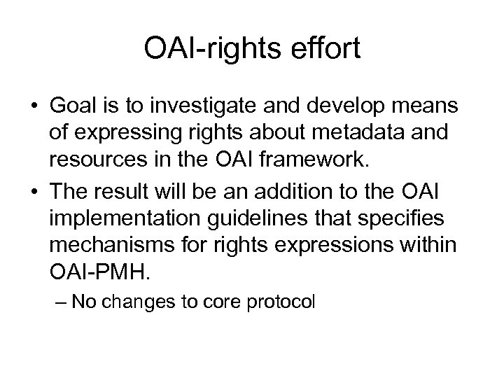 OAI-rights effort • Goal is to investigate and develop means of expressing rights about
