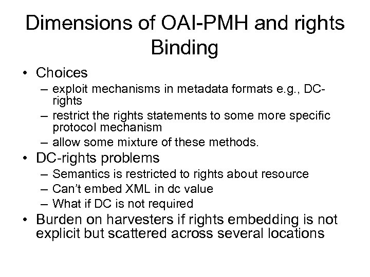 Dimensions of OAI-PMH and rights Binding • Choices – exploit mechanisms in metadata formats