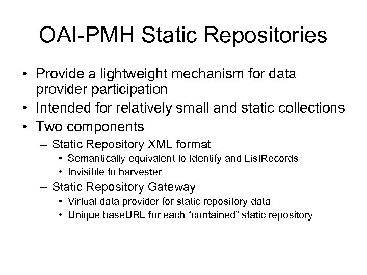 OAI-PMH Static Repositories • Provide a lightweight mechanism for data provider participation • Intended