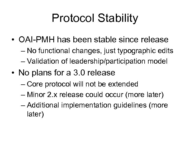 Protocol Stability • OAI-PMH has been stable since release – No functional changes, just