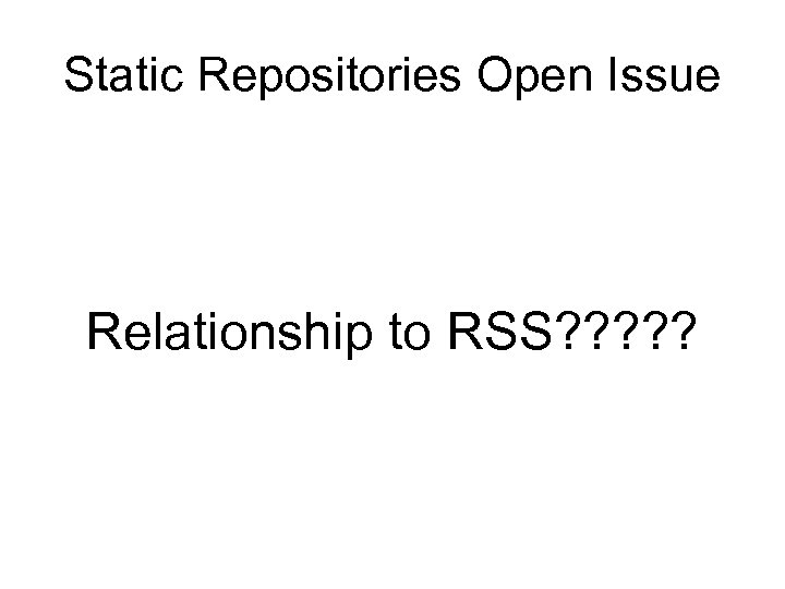 Static Repositories Open Issue Relationship to RSS? ? ?