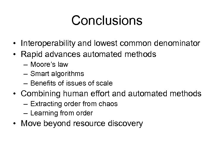 Conclusions • Interoperability and lowest common denominator • Rapid advances automated methods – Moore's