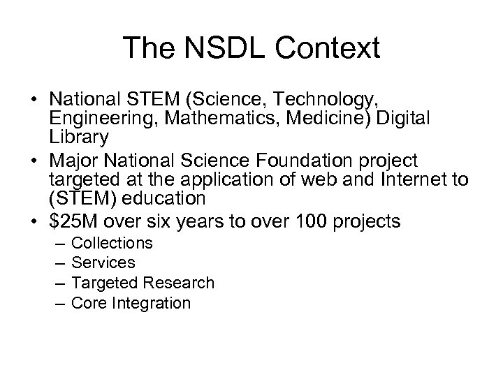 The NSDL Context • National STEM (Science, Technology, Engineering, Mathematics, Medicine) Digital Library •