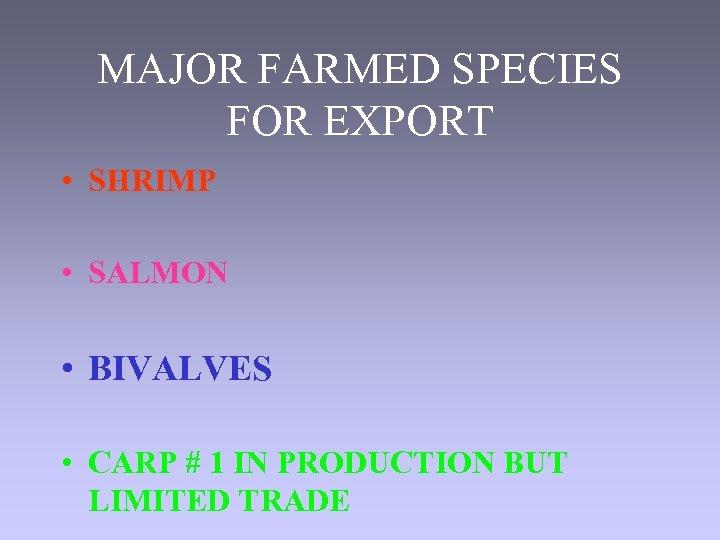 MAJOR FARMED SPECIES FOR EXPORT • SHRIMP • SALMON • BIVALVES • CARP #