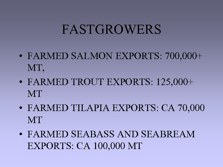 FASTGROWERS • FARMED SALMON EXPORTS: 700, 000+ MT, • FARMED TROUT EXPORTS: 125, 000+